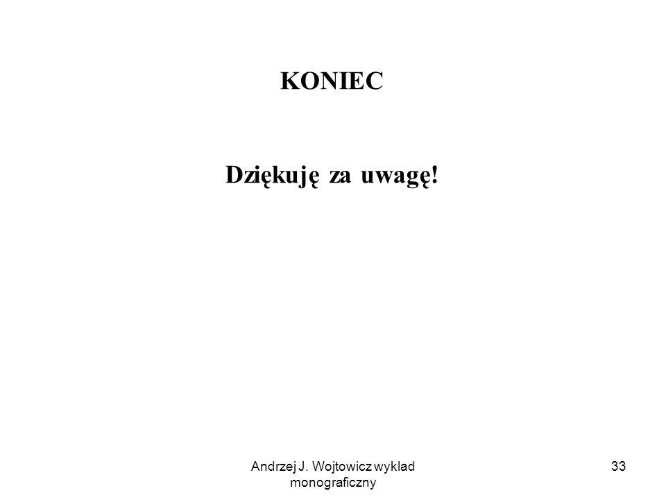 Andrzej J. Wojtowicz wyklad monograficzny 33 KONIEC Dziękuję za uwagę!