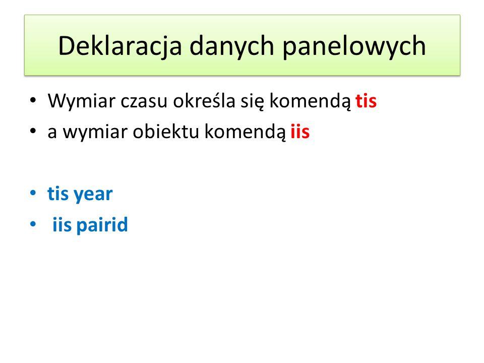 Deklaracja danych panelowych Wymiar czasu określa się komendą tis a wymiar obiektu komendą iis tis year iis pairid