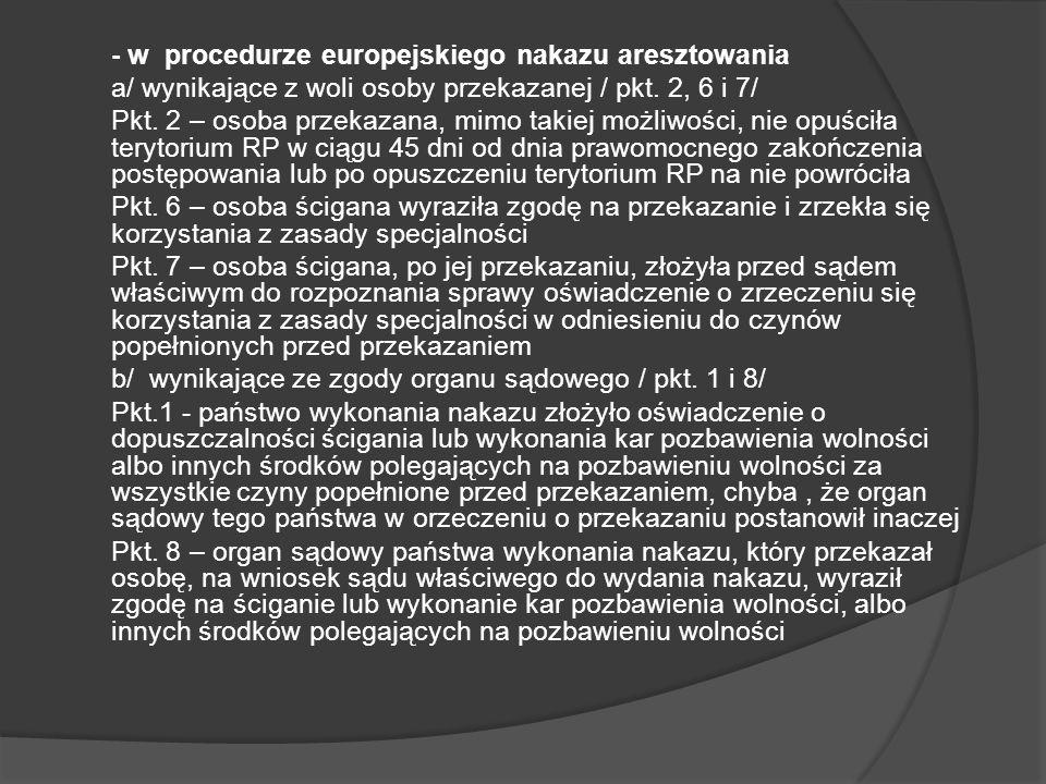 - w procedurze europejskiego nakazu aresztowania a/ wynikające z woli osoby przekazanej / pkt.