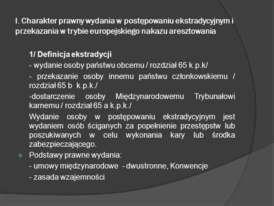 I. Charakter prawny wydania w postępowaniu ekstradycyjnym i przekazania w trybie europejskiego nakazu aresztowania 1/ Definicja ekstradycji - wydanie