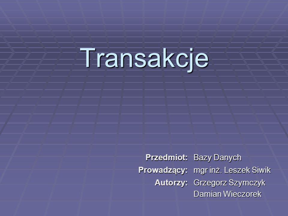 Transakcje Przedmiot: Bazy Danych Prowadzący: mgr inż.