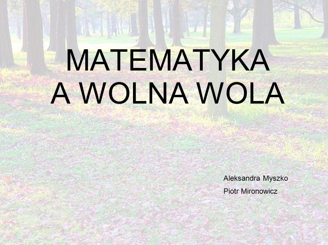 MATEMATYKA A WOLNA WOLA Aleksandra Myszko Piotr Mironowicz