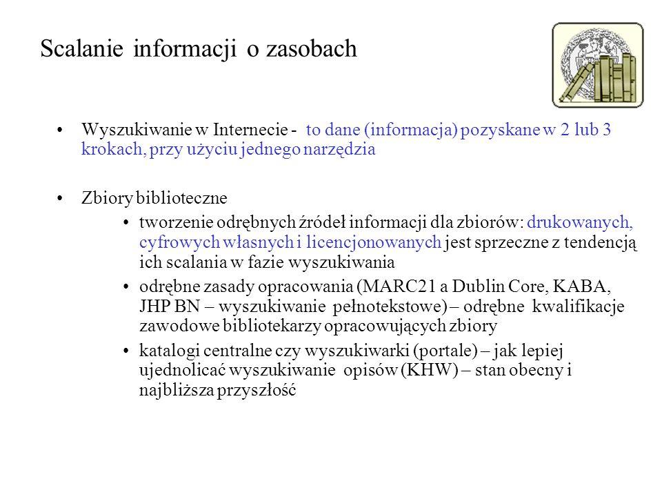 Scalanie informacji o zasobach Wyszukiwanie w Internecie - to dane (informacja) pozyskane w 2 lub 3 krokach, przy użyciu jednego narzędzia Zbiory bibl