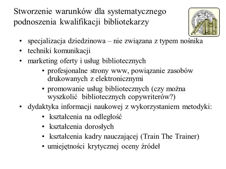 Stworzenie warunków dla systematycznego podnoszenia kwalifikacji bibliotekarzy specjalizacja dziedzinowa – nie związana z typem nośnika techniki komun