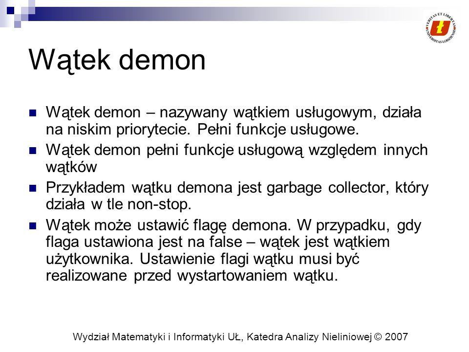 Wydział Matematyki i Informatyki UŁ, Katedra Analizy Nieliniowej © 2007 Wątek demon Wątek demon – nazywany wątkiem usługowym, działa na niskim priorytecie.