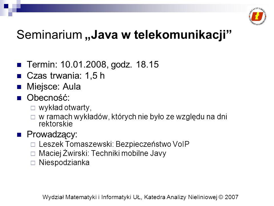 """Wydział Matematyki i Informatyki UŁ, Katedra Analizy Nieliniowej © 2007 Seminarium """"Java w telekomunikacji Termin: 10.01.2008, godz."""