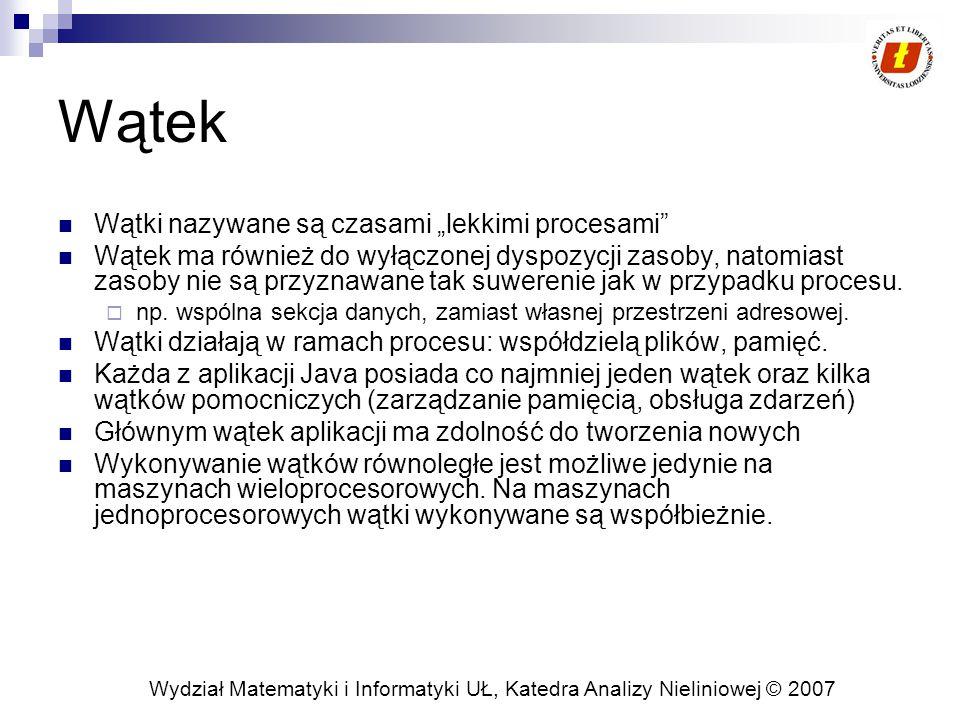 """Wydział Matematyki i Informatyki UŁ, Katedra Analizy Nieliniowej © 2007 Wątek Wątki nazywane są czasami """"lekkimi procesami Wątek ma również do wyłączonej dyspozycji zasoby, natomiast zasoby nie są przyznawane tak suwerenie jak w przypadku procesu."""
