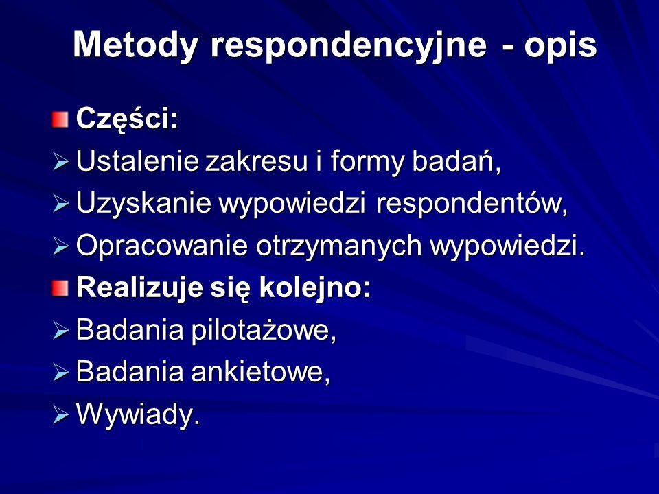 Metody respondencyjne - opis Części:  Ustalenie zakresu i formy badań,  Uzyskanie wypowiedzi respondentów,  Opracowanie otrzymanych wypowiedzi. Rea