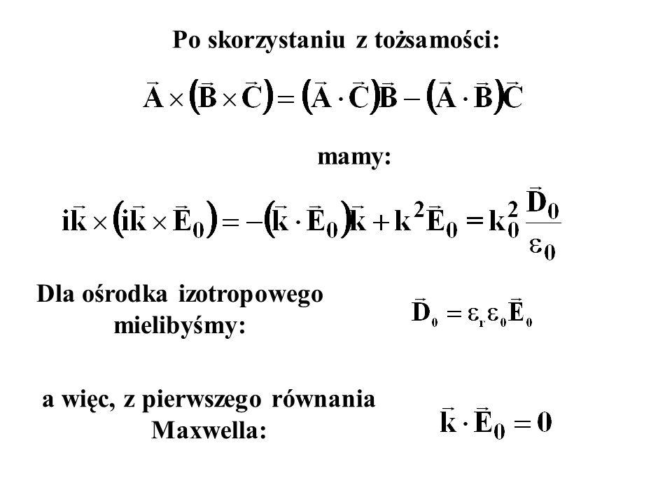 Po skorzystaniu z tożsamości: mamy: Dla ośrodka izotropowego mielibyśmy: a więc, z pierwszego równania Maxwella: