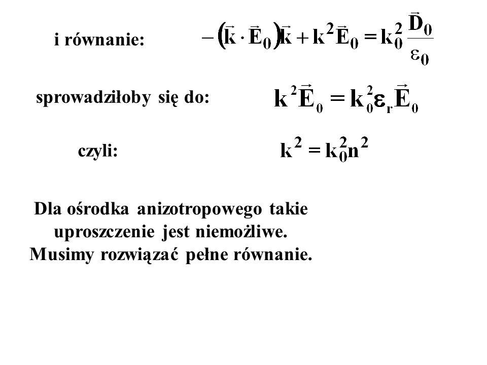 i równanie: Dla ośrodka anizotropowego takie uproszczenie jest niemożliwe. Musimy rozwiązać pełne równanie. sprowadziłoby się do: czyli: