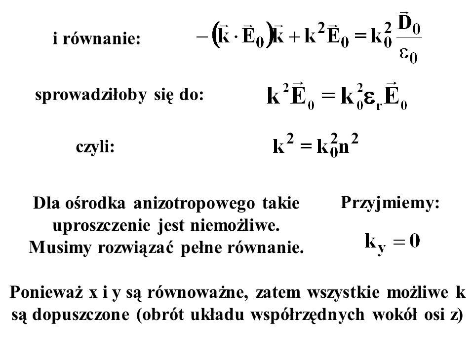 i równanie: Dla ośrodka anizotropowego takie uproszczenie jest niemożliwe. Musimy rozwiązać pełne równanie. sprowadziłoby się do: czyli: Przyjmiemy: P