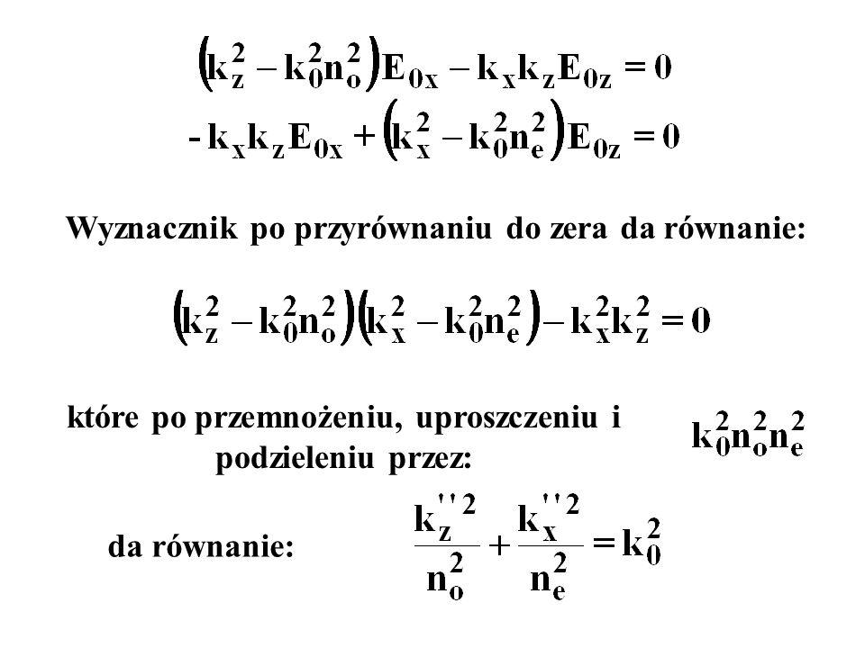 Wyznacznik po przyrównaniu do zera da równanie: da równanie: które po przemnożeniu, uproszczeniu i podzieleniu przez: