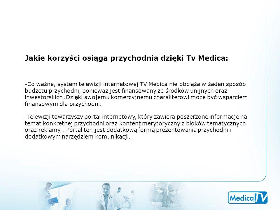 Jakie korzyści osiąga przychodnia dzięki Tv Medica: -Co ważne, system telewizji internetowej TV Medica nie obciąża w żaden sposób budżetu przychodni, ponieważ jest finansowany ze środków unijnych oraz inwestorskich.Dzięki swojemu komercyjnemu charakterowi może być wsparciem finansowym dla przychodni.