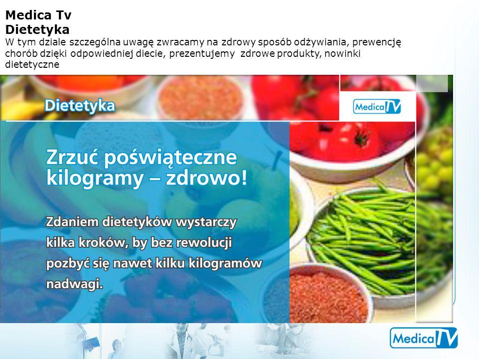 Medica Tv Dietetyka W tym dziale szczególna uwagę zwracamy na zdrowy sposób odżywiania, prewencję chorób dzięki odpowiedniej diecie, prezentujemy zdrowe produkty, nowinki dietetyczne