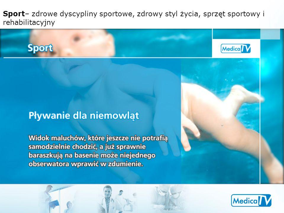 Sport– zdrowe dyscypliny sportowe, zdrowy styl życia, sprzęt sportowy i rehabilitacyjny