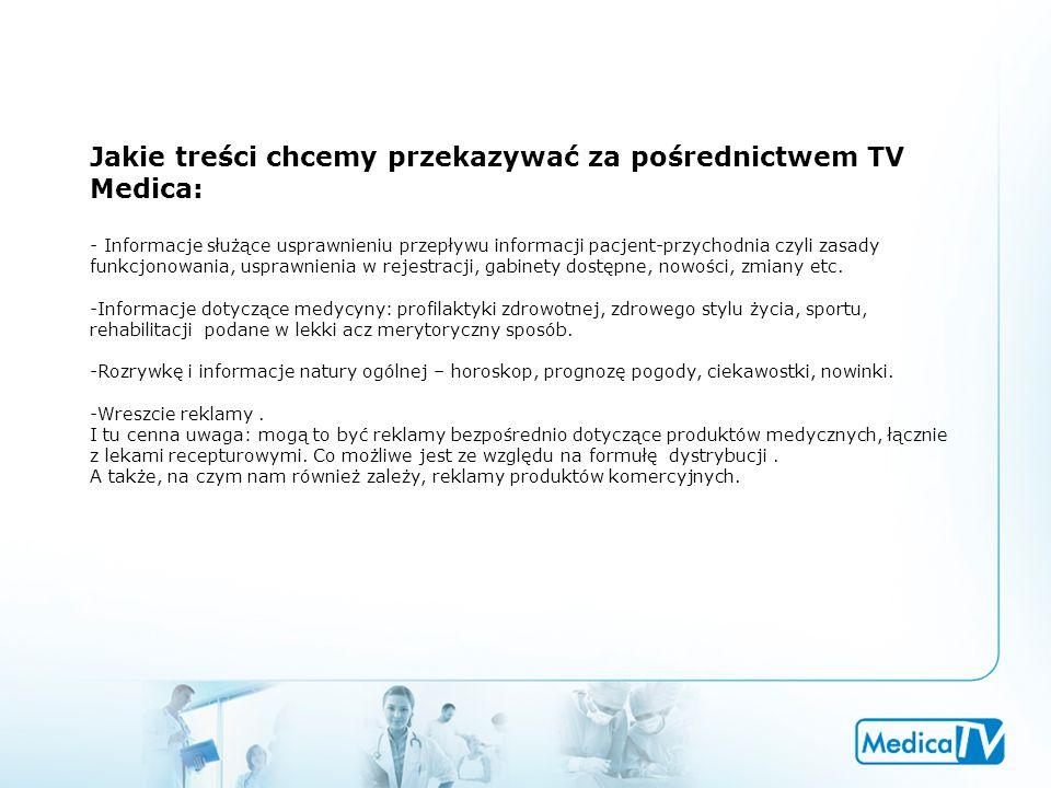 Jakie treści chcemy przekazywać za pośrednictwem TV Medica: - Informacje służące usprawnieniu przepływu informacji pacjent-przychodnia czyli zasady funkcjonowania, usprawnienia w rejestracji, gabinety dostępne, nowości, zmiany etc.