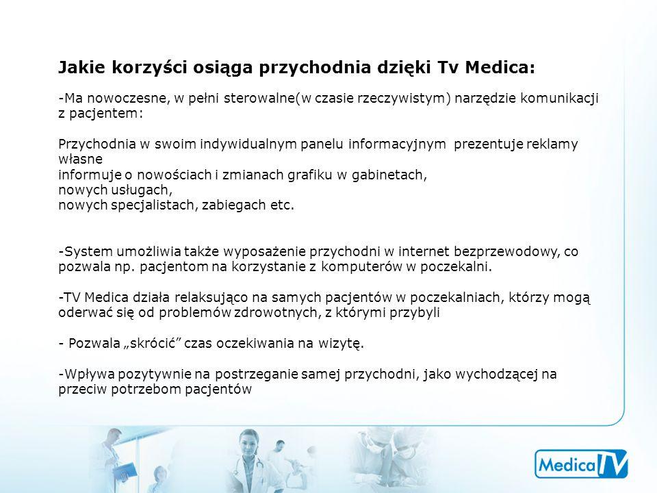 Jakie korzyści osiąga przychodnia dzięki Tv Medica: -Ma nowoczesne, w pełni sterowalne(w czasie rzeczywistym) narzędzie komunikacji z pacjentem: Przyc