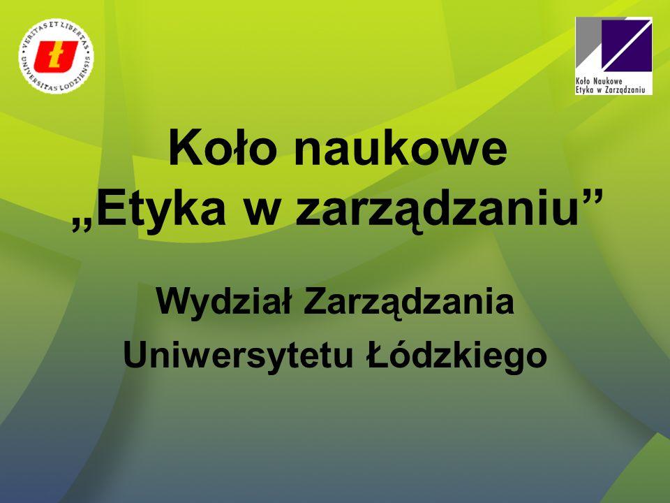 """Koło naukowe """"Etyka w zarządzaniu Wydział Zarządzania Uniwersytetu Łódzkiego"""