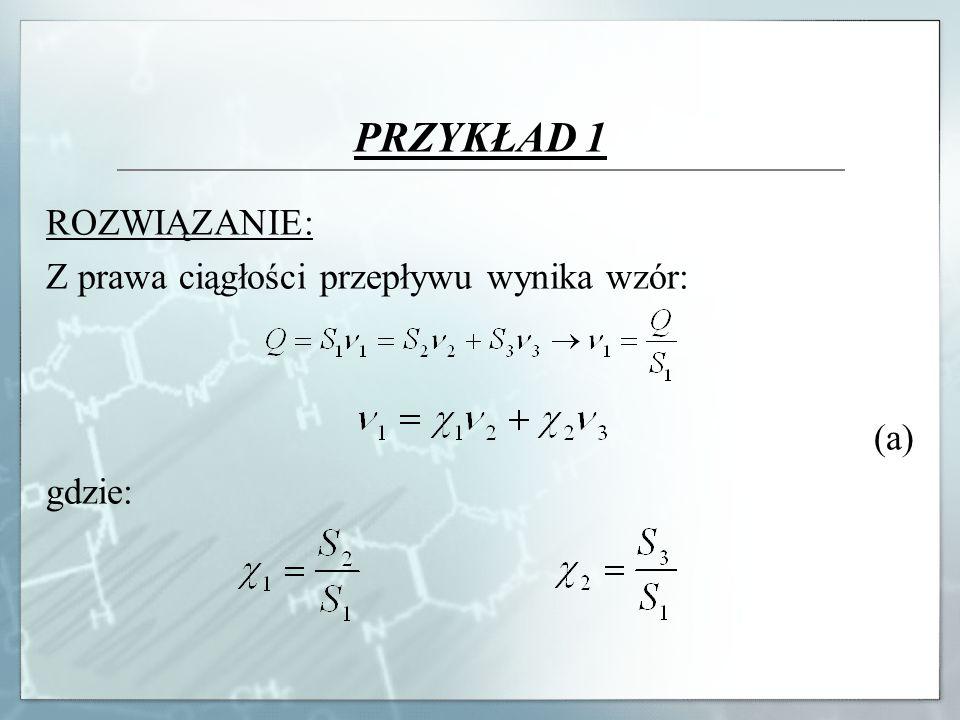 PRZYKŁAD 1 ROZWIĄZANIE: Z prawa ciągłości przepływu wynika wzór: (a) gdzie: