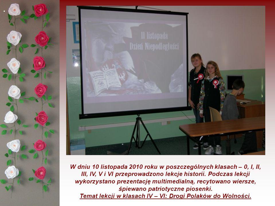 . W dniu 10 listopada 2010 roku w poszczególnych klasach – 0, I, II, III, IV, V i VI przeprowadzono lekcje historii. Podczas lekcji wykorzystano preze