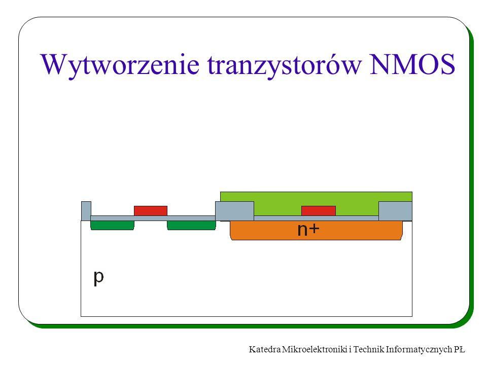 Katedra Mikroelektroniki i Technik Informatycznych PŁ Wytworzenie tranzystorów NMOS