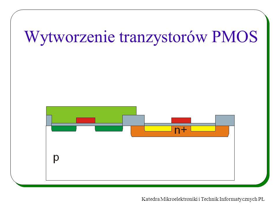 Katedra Mikroelektroniki i Technik Informatycznych PŁ Wytworzenie tranzystorów PMOS