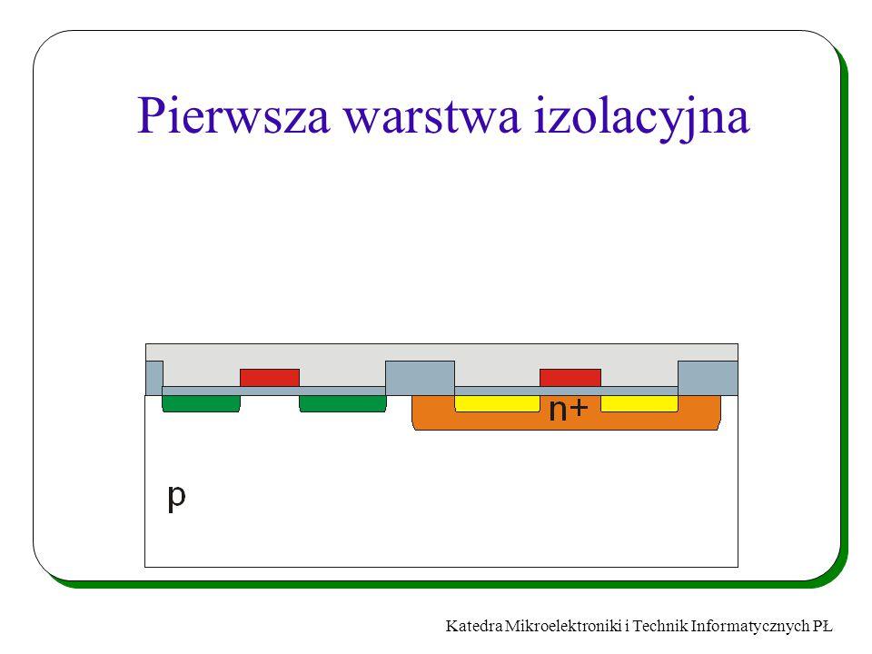 Katedra Mikroelektroniki i Technik Informatycznych PŁ Pierwsza warstwa izolacyjna
