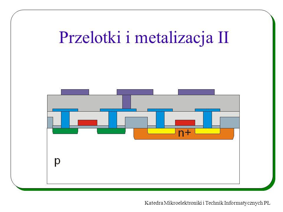 Katedra Mikroelektroniki i Technik Informatycznych PŁ Przelotki i metalizacja II