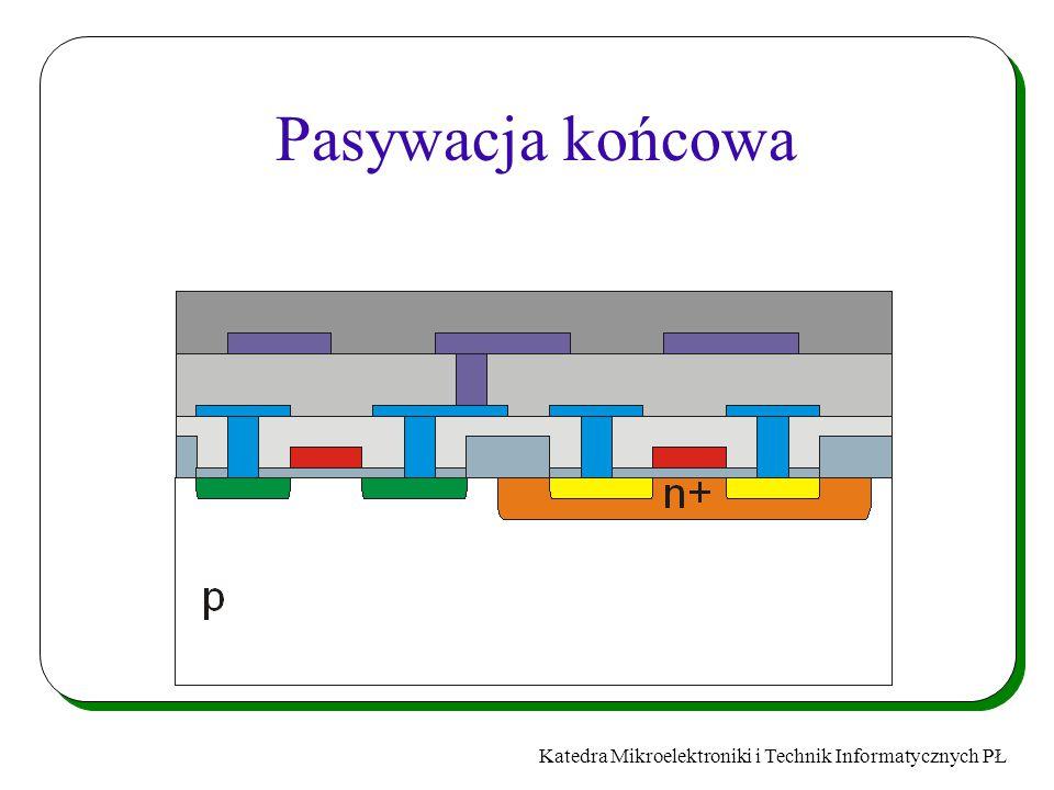 Katedra Mikroelektroniki i Technik Informatycznych PŁ Pasywacja końcowa
