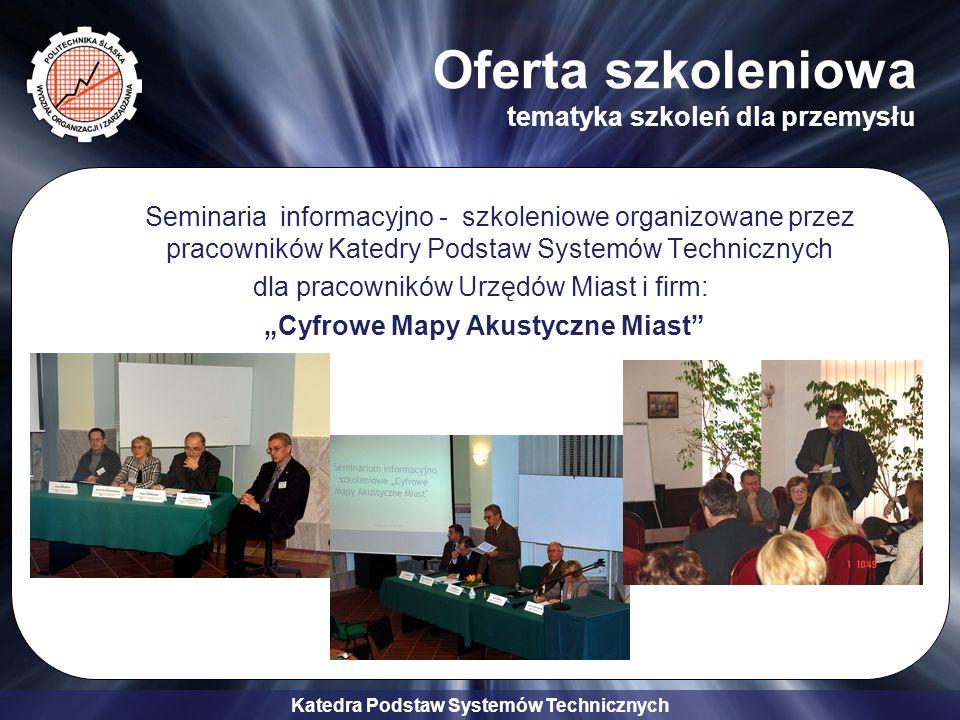 Katedra Podstaw Systemów Technicznych Oferta szkoleniowa tematyka szkoleń dla przemysłu Seminaria informacyjno - szkoleniowe organizowane przez pracow