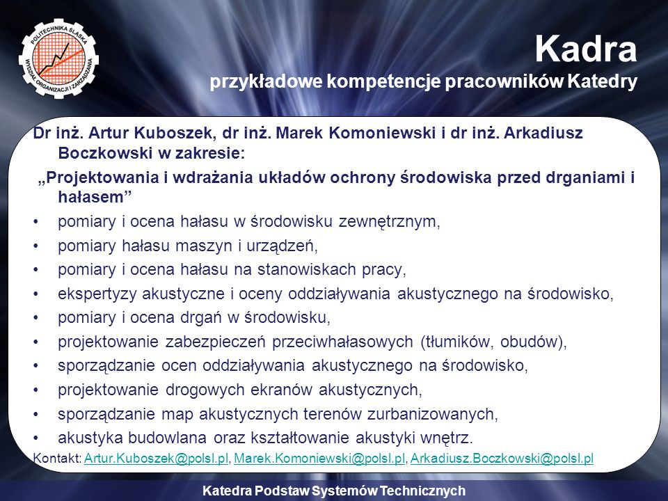Katedra Podstaw Systemów Technicznych Kadra przykładowe kompetencje pracowników Katedry Dr inż. Artur Kuboszek, dr inż. Marek Komoniewski i dr inż. Ar