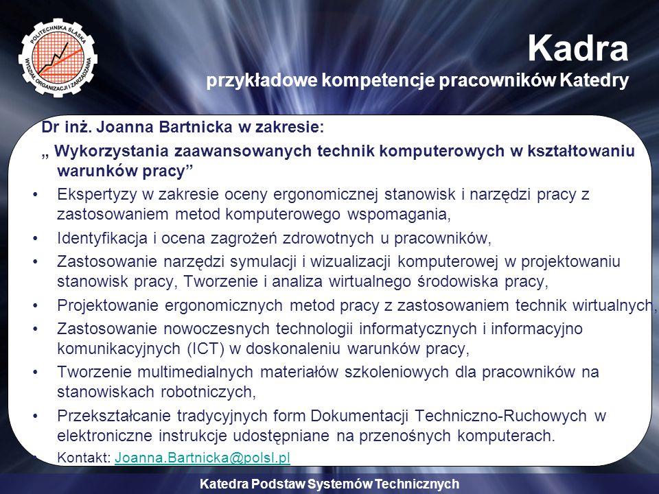 """Katedra Podstaw Systemów Technicznych Kadra przykładowe kompetencje pracowników Katedry Dr inż. Joanna Bartnicka w zakresie: """" Wykorzystania zaawansow"""