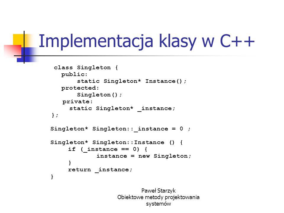 Paweł Starzyk Obiektowe metody projektowania systemów Implementacja klasy w C++ class Singleton { public: static Singleton* Instance(); protected: Sin