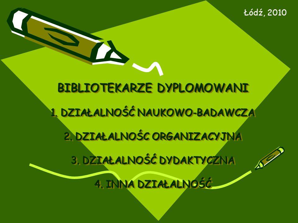 BIBLIOTEKARZE DYPLOMOWANI 1. DZIAŁALNOŚĆ NAUKOWO-BADAWCZA 2.