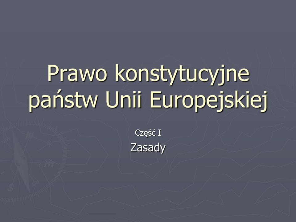 Prawo konstytucyjne państw Unii Europejskiej Część I Zasady