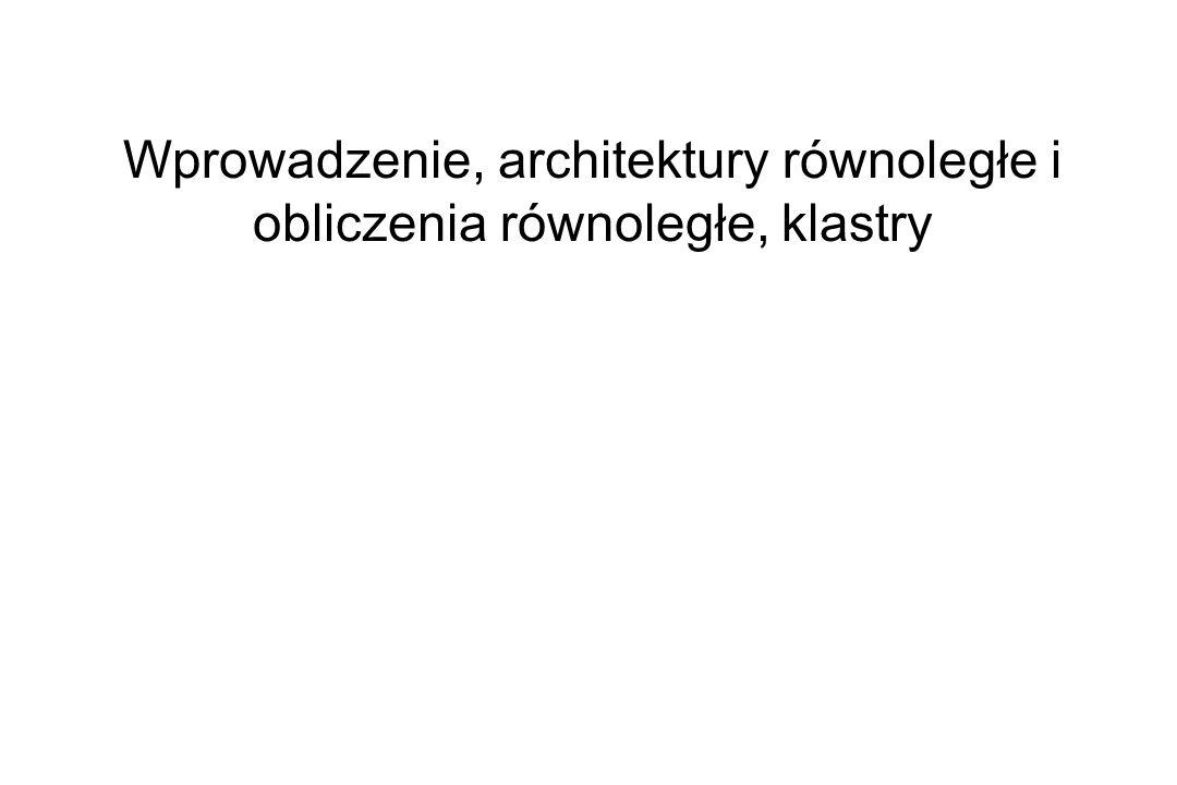 Wprowadzenie, architektury równoległe i obliczenia równoległe, klastry