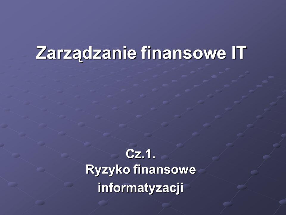 Cz.1. Ryzyko finansowe informatyzacji Zarządzanie finansowe IT