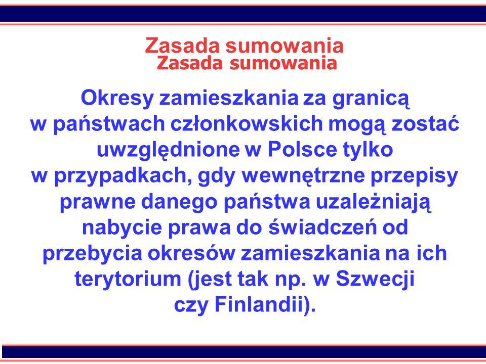 13 Zasada sumowania Okresy zamieszkania za granicą w państwach członkowskich mogą zostać uwzględnione w Polsce tylko w przypadkach, gdy wewnętrzne prz