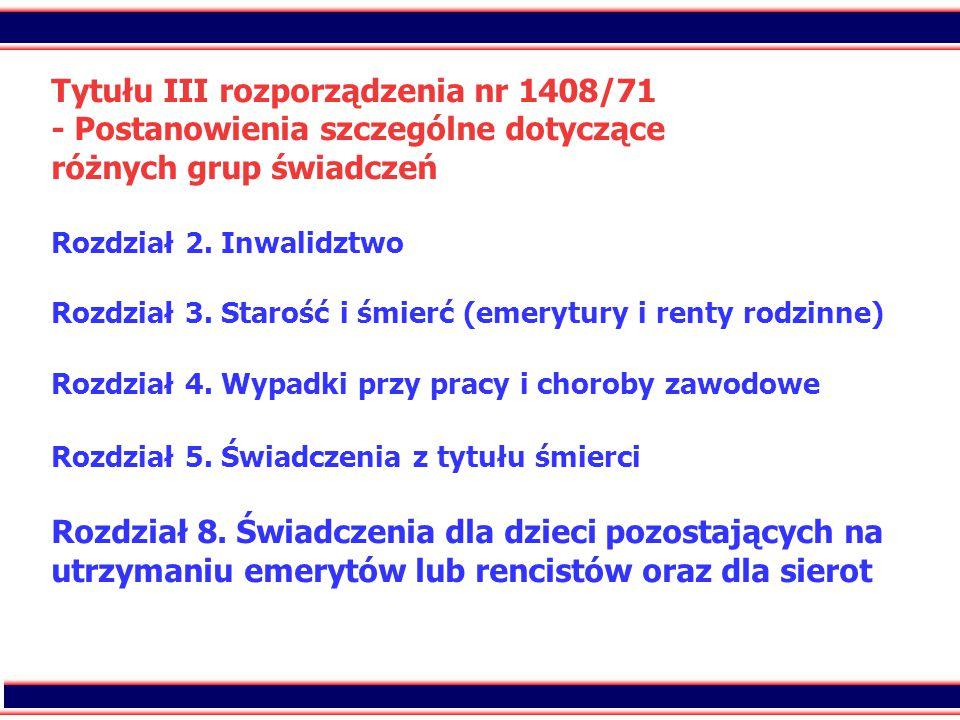 2 Tytułu III rozporządzenia nr 1408/71 - Postanowienia szczególne dotyczące różnych grup świadczeń Rozdział 2. Inwalidztwo Rozdział 3. Starość i śmier