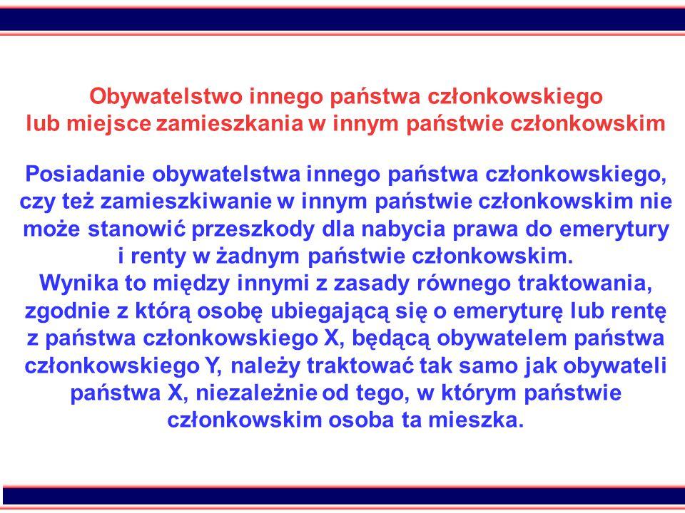 24 Obywatelstwo innego państwa członkowskiego lub miejsce zamieszkania w innym państwie członkowskim Posiadanie obywatelstwa innego państwa członkowskiego, czy też zamieszkiwanie w innym państwie członkowskim nie może stanowić przeszkody dla nabycia prawa do emerytury i renty w żadnym państwie członkowskim.