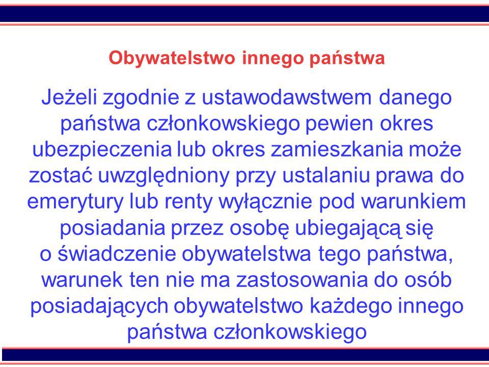 25 Obywatelstwo innego państwa Jeżeli zgodnie z ustawodawstwem danego państwa członkowskiego pewien okres ubezpieczenia lub okres zamieszkania może zo