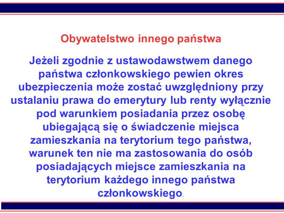 26 Obywatelstwo innego państwa Jeżeli zgodnie z ustawodawstwem danego państwa członkowskiego pewien okres ubezpieczenia może zostać uwzględniony przy