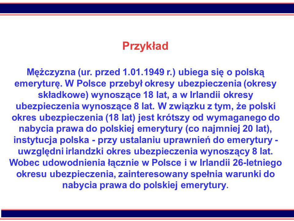28 Przykład Mężczyzna (ur. przed 1.01.1949 r.) ubiega się o polską emeryturę. W Polsce przebył okresy ubezpieczenia (okresy składkowe) wynoszące 18 la