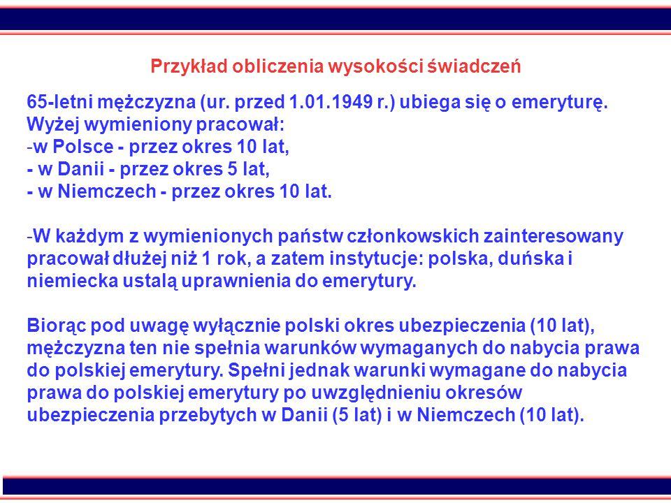 31 Przykład obliczenia wysokości świadczeń 65-letni mężczyzna (ur. przed 1.01.1949 r.) ubiega się o emeryturę. Wyżej wymieniony pracował: -w Polsce -