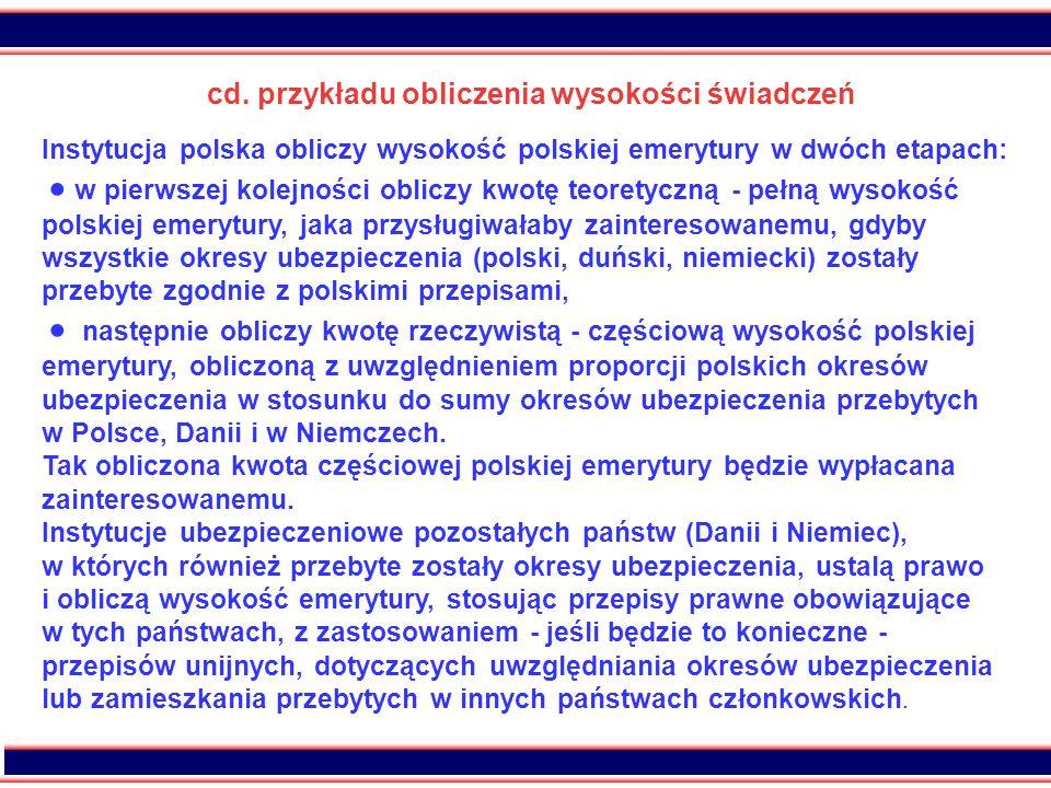32 cd. przykładu obliczenia wysokości świadczeń Instytucja polska obliczy wysokość polskiej emerytury w dwóch etapach:  w pierwszej kolejności oblicz