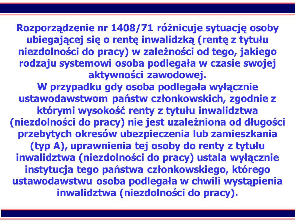 39 Rozporządzenie nr 1408/71 różnicuje sytuację osoby ubiegającej się o rentę inwalidzką (rentę z tytułu niezdolności do pracy) w zależności od tego, jakiego rodzaju systemowi osoba podlegała w czasie swojej aktywności zawodowej.