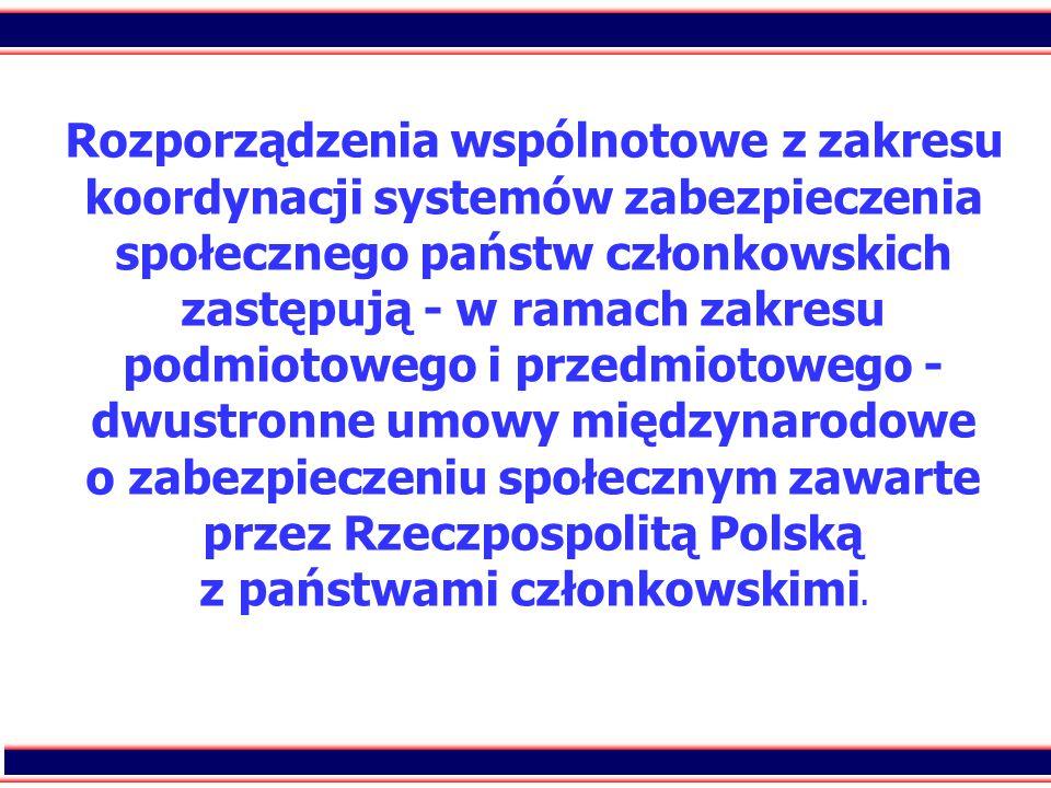 4 Rozporządzenia wspólnotowe z zakresu koordynacji systemów zabezpieczenia społecznego państw członkowskich zastępują - w ramach zakresu podmiotowego i przedmiotowego - dwustronne umowy międzynarodowe o zabezpieczeniu społecznym zawarte przez Rzeczpospolitą Polską z państwami członkowskimi.