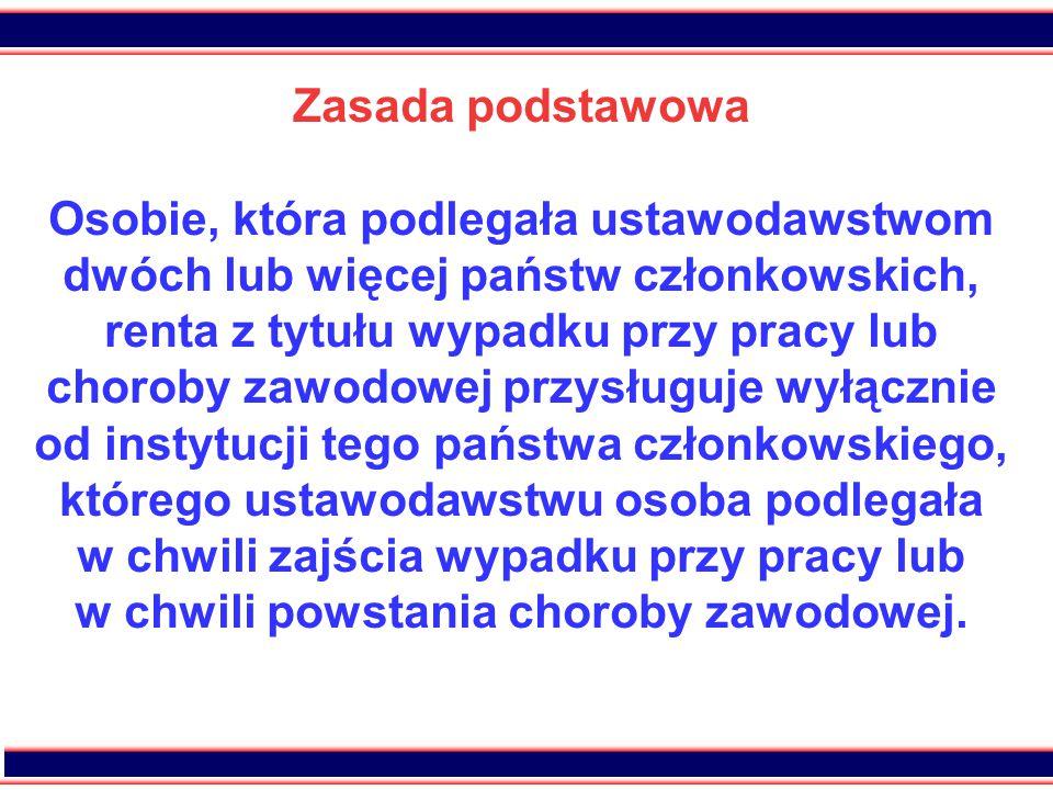 42 Zasada podstawowa Osobie, która podlegała ustawodawstwom dwóch lub więcej państw członkowskich, renta z tytułu wypadku przy pracy lub choroby zawod