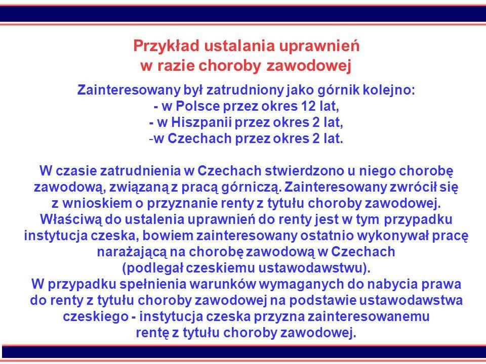 45 Przykład ustalania uprawnień w razie choroby zawodowej Zainteresowany był zatrudniony jako górnik kolejno: - w Polsce przez okres 12 lat, - w Hiszp