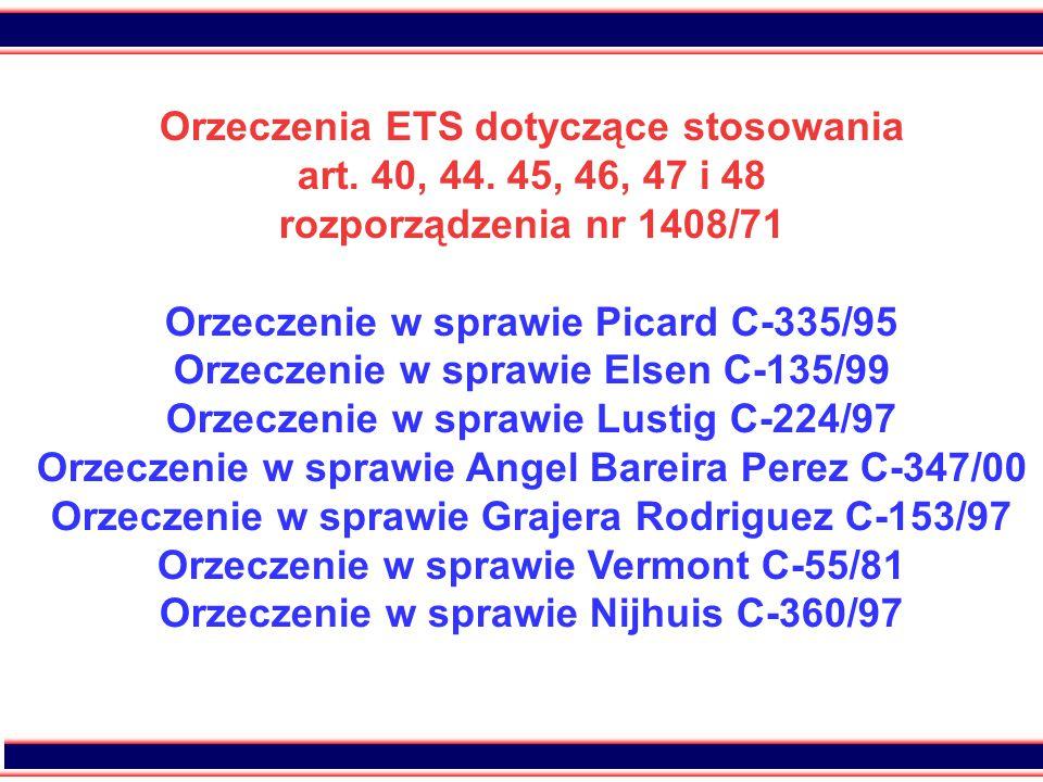 46 Orzeczenia ETS dotyczące stosowania art. 40, 44. 45, 46, 47 i 48 rozporządzenia nr 1408/71 Orzeczenie w sprawie Picard C-335/95 Orzeczenie w sprawi